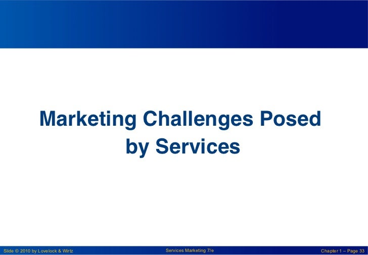 Marketing Challenges Posed                        by Services!Slide © 2010 by Lovelock & Wirtz   Services Marketing 7/e   ...