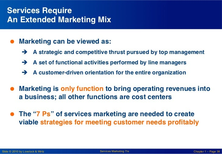 Services Require    An Extended Marketing Mix!      Marketing can be viewed as:!              è A strategic and compe...