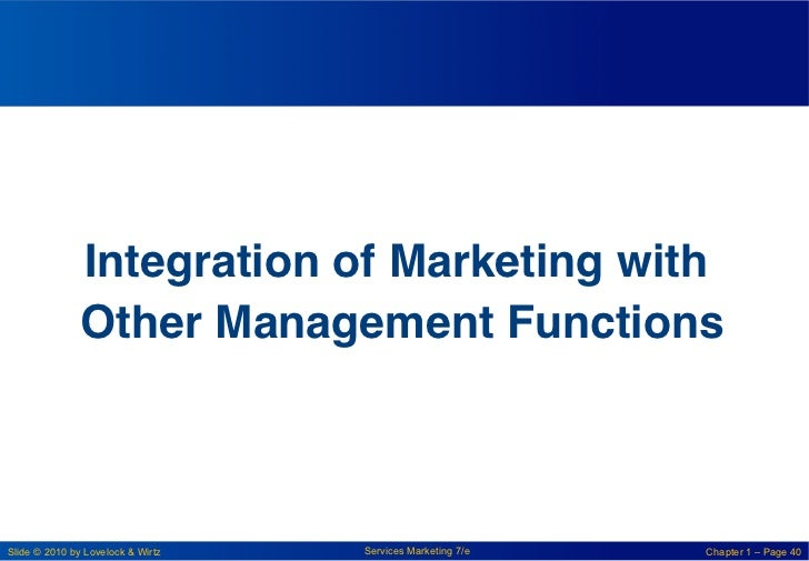 Integration of Marketing with               Other Management Functions    !Slide © 2010 by Lovelock & Wirtz   Services Mar...