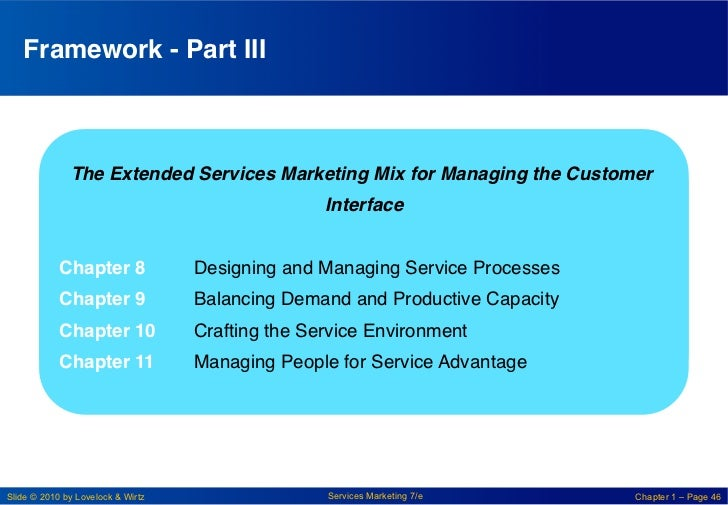 Framework - Part III!                 The Extended Services Marketing Mix for Managing the Customer                       ...