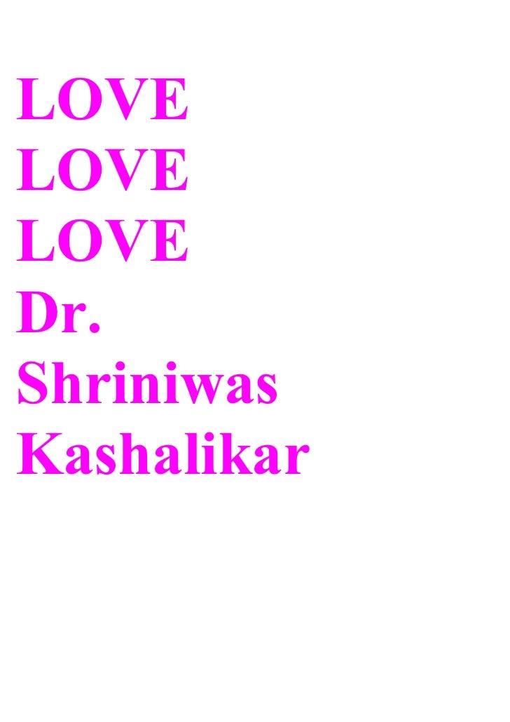 LOVE LOVE LOVE Dr. Shriniwas Kashalikar