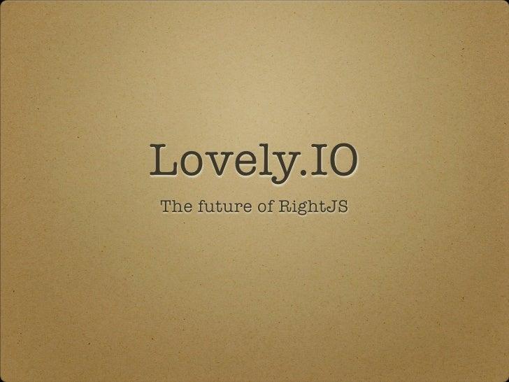 Lovely.IOThe future of RightJS