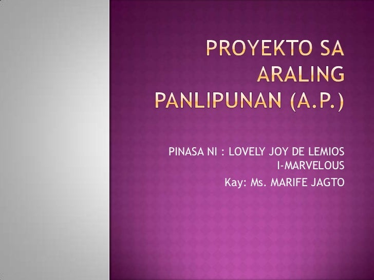 PROYEKTO SAARALING PANLIPUNAN (A.P.)<br />PINASA NI : LOVELY JOY DE LEMIOSI-MARVELOUS<br />Kay: Ms. MARIFE JAGTO<br />