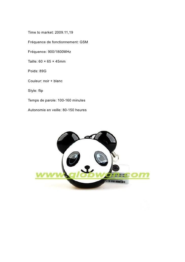 Time to market: 2009.11,19  Fréquence de fonctionnement: GSM  Fréquence: 900/1800MHz  Taille: 60 × 65 × 45mm  Poids: 89G  ...