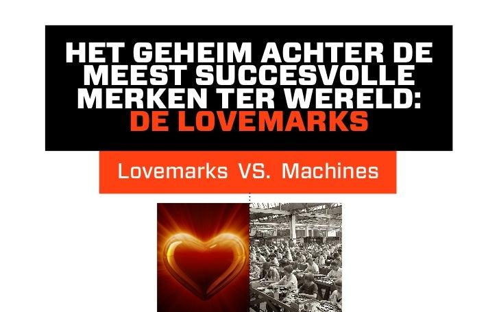 HET GEHEIM ACHTER DE MEEST SUCCESVOLLE MERKEN TER WERELD:   DE LOVEMARKS  Lovemarks VS. Machines