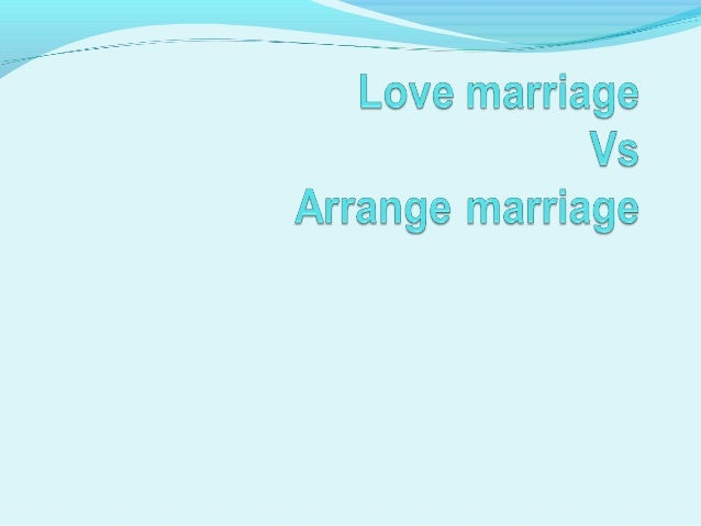 love marriage vs arrange marriage welcome to our presentation 2 contents some idea about love marriage