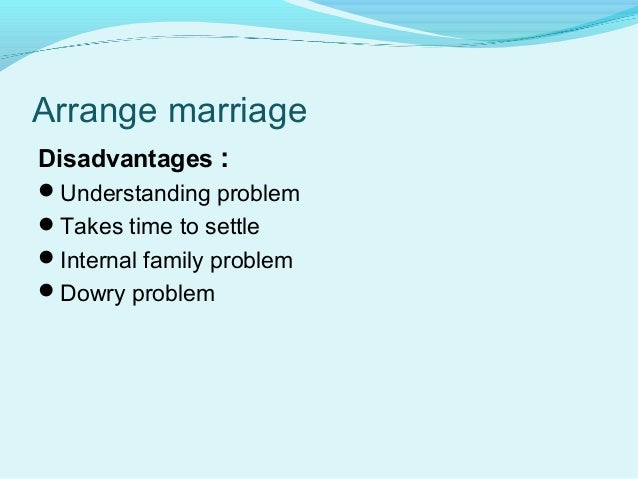 disadvantages of arranged marriage About arranged/forced marriage what is forced marriage in a forced marriage, one or both parties enters without full, free, informed consent further, even if.