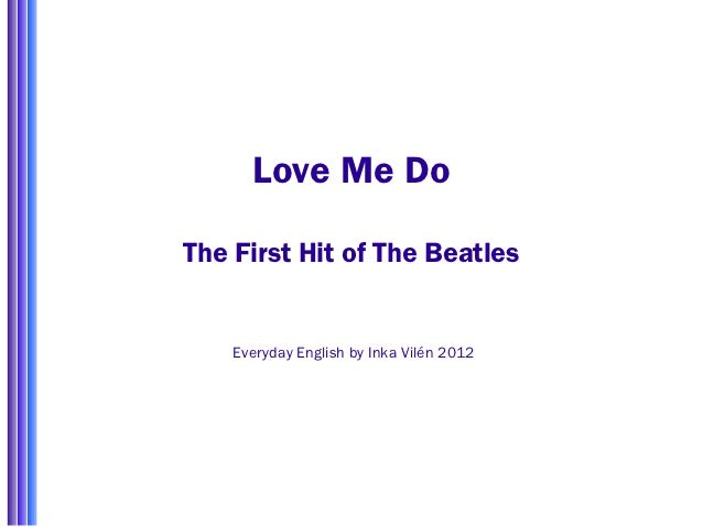 Love Me DoThe First Hit of The Beatles    Everyday English by Inka Vilén 2012