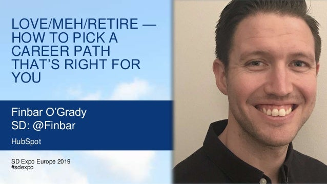 LOVE/MEH/RETIRE — HOW TO PICK A CAREER PATH THAT'S RIGHT FOR YOU SD Expo Europe 2019 #sdexpo Finbar O'Grady SD: @Finbar Hu...
