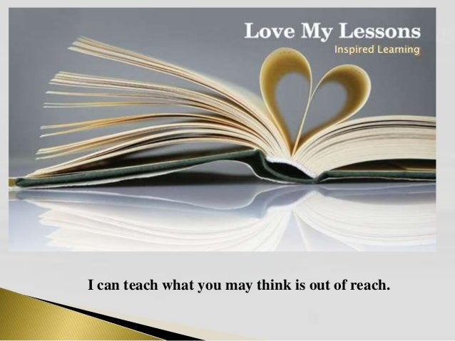 I can teach what you may think is out of reach. Inspired Learning