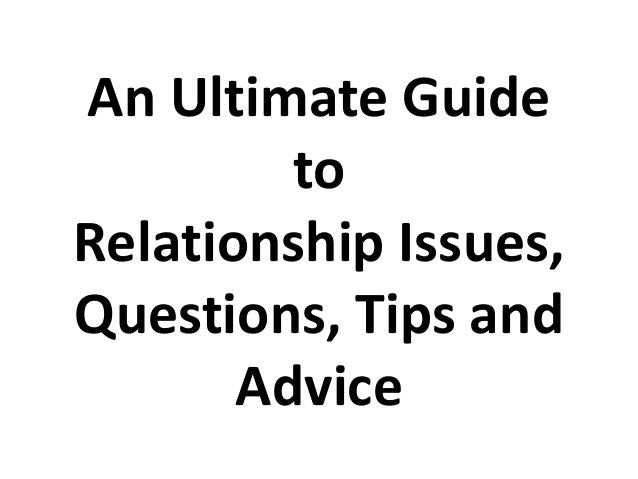 An Ultimate GuidetoRelationship Issues,Questions, Tips andAdvice