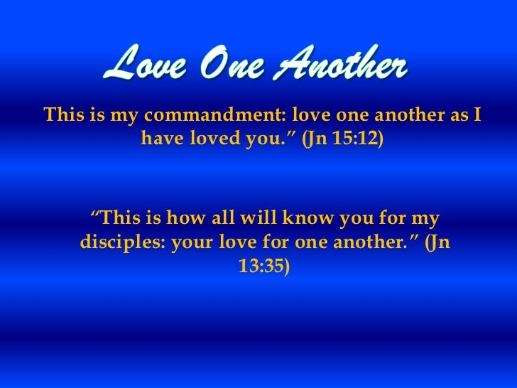 "This is my commandment: love one another as I          have loved you."" (Jn 15:12)    ""This is how all will know you for m..."