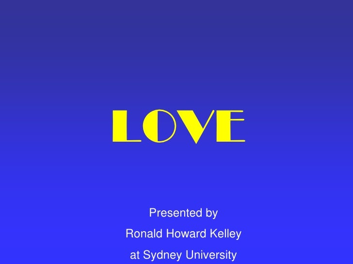 LOVE     Presented by Ronald Howard Kelley at Sydney University
