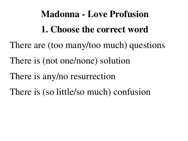 Madonna - Love Profusion 1. Choose the correct word There are (too many/too much) questions There is (not one/none) soluti...