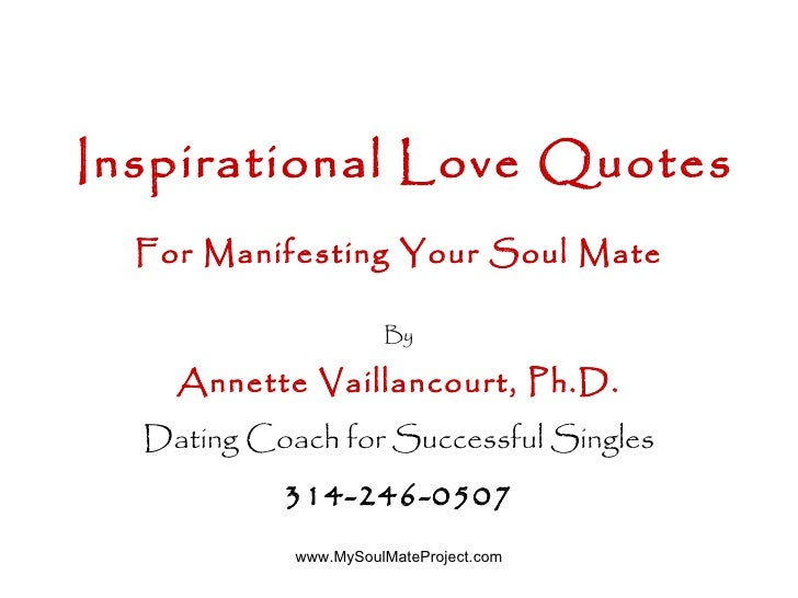 Inspirational   Love Quotes For Manifesting Your Soul Mate By Annette Vaillancourt, Ph.D. Dating Coach for Successful Sing...