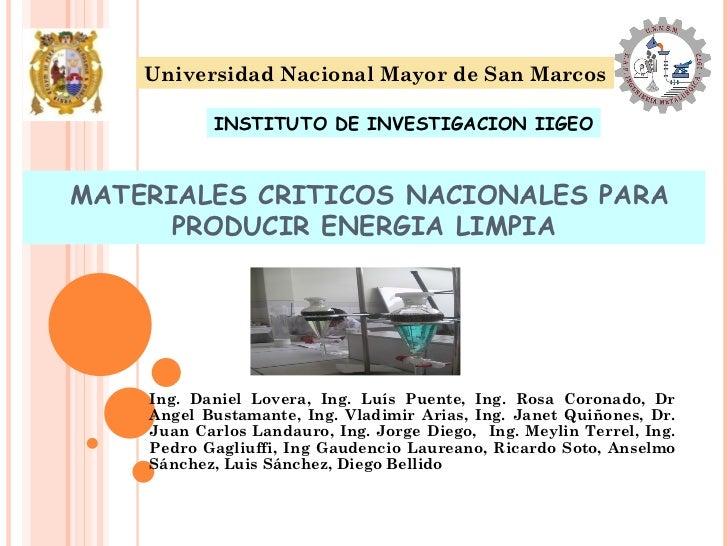 MATERIALES CRITICOS NACIONALES PARA PRODUCIR ENERGIA LIMPIA Ing. Daniel Lovera, Ing. Luís Puente, Ing. Rosa Coronado, Dr A...
