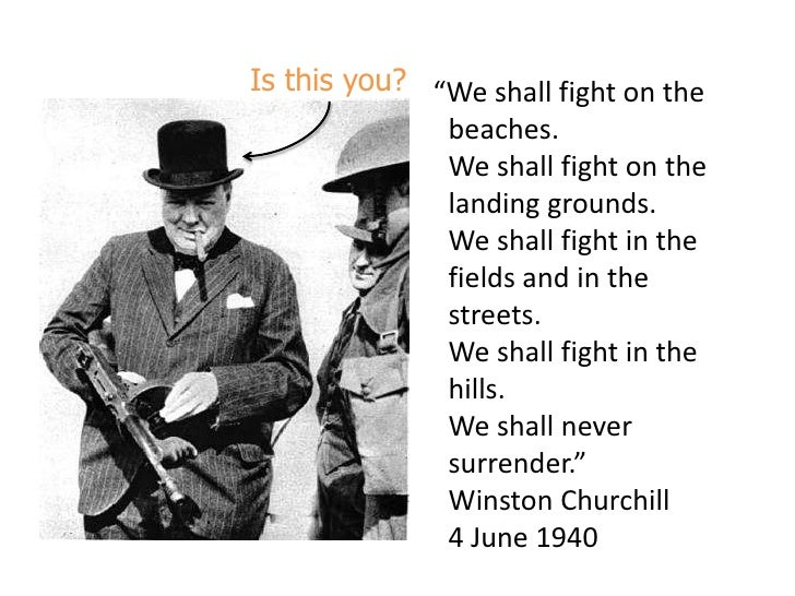 "Is this you?<br />""We shall fight on the beaches.We shall fight on the landing grounds.We shall fight in the fields and in..."