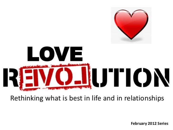 LOVERethinking what is best in life and in relationships                                        February 2012 Series