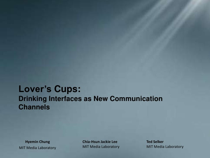 Lover's Cups: Drinking Interfaces as New Communication Channels <br />HyeminChung <br />MIT Media Laboratory <br />Chia-Hs...