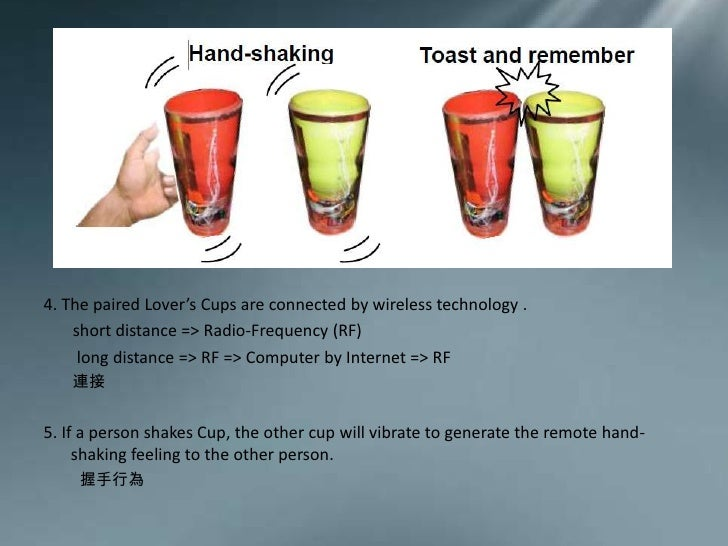 4.The paired Lover's Cups are connected by wireless technology .<br />       short distance => Radio-Frequency (RF)     <b...