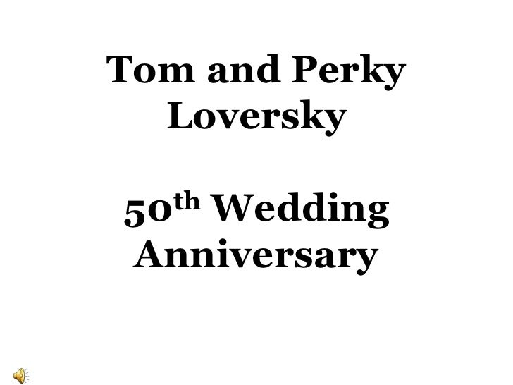Tom and Perky Loversky50th Wedding Anniversary<br />