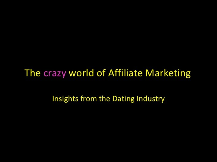 The  crazy  world of Affiliate Marketing Insights from the Dating Industry
