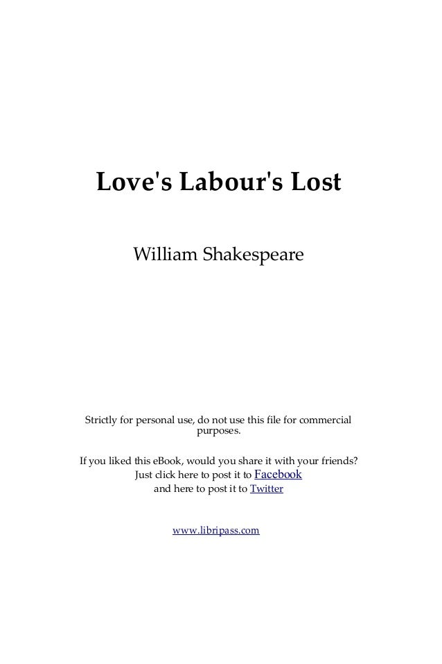 analysis of shakespeares loves labours lost Summary of william shakespeare's love's labour's lost: four men forswear women right before four women arrive to meet them the men change their minds.