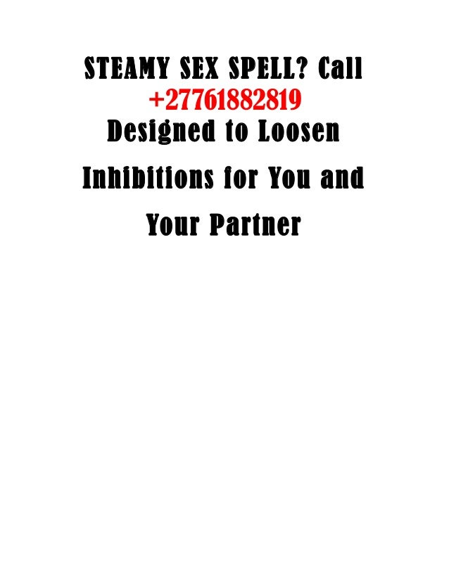 STEAMY SEX SPELL? Call +27761882819 Designed to Loosen Inhibitions for You and Your Partner