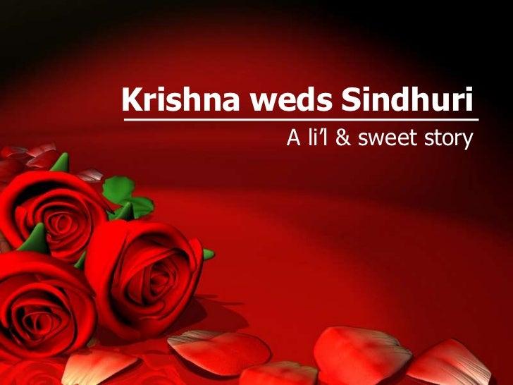 Krishna weds Sindhuri         A li'l & sweet story