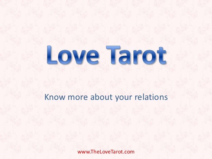 Know more about your relations<br />www.TheLoveTarot.com<br />Love Tarot<br />