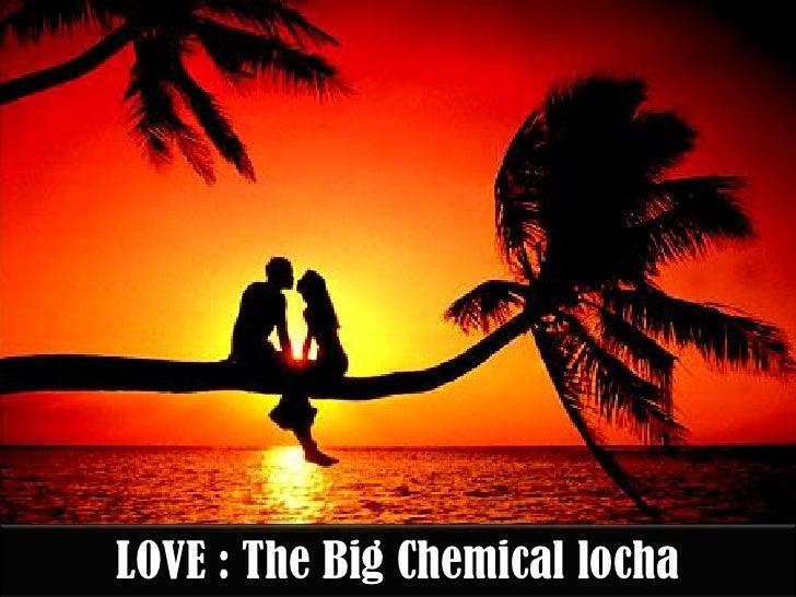 LOVE : The Big Chemical locha