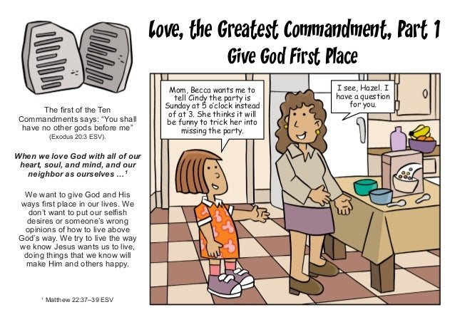 """Love, the Greatest Commandment, Part 1 Give God First Place The first of the Ten Commandments says: """"You shall have no oth..."""