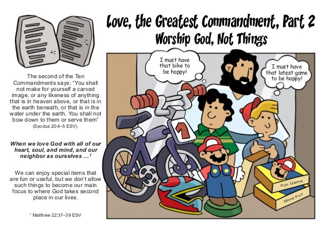 """Love, the Greatest Commandment, Part 2 Worship God, Not Things The second of the Ten Commandments says: """"You shall not mak..."""