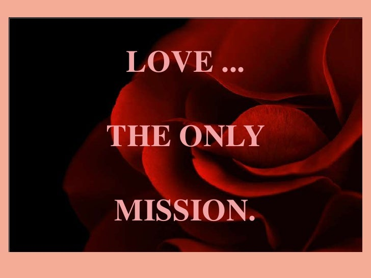 AMAR  LOVE ...    LA THE ONLY UNICA MISSION. MISION