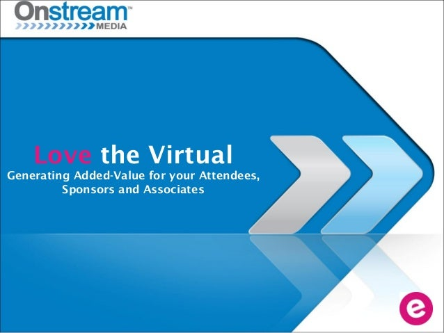 Love the Virtual Generating Added-Value for your Attendees, Sponsors and Associates
