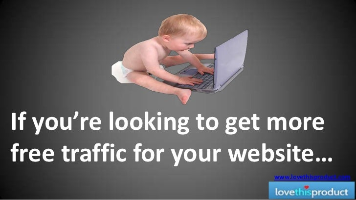 If you're looking to get more free traffic for your website…<br />www.lovethisproduct.com<br />