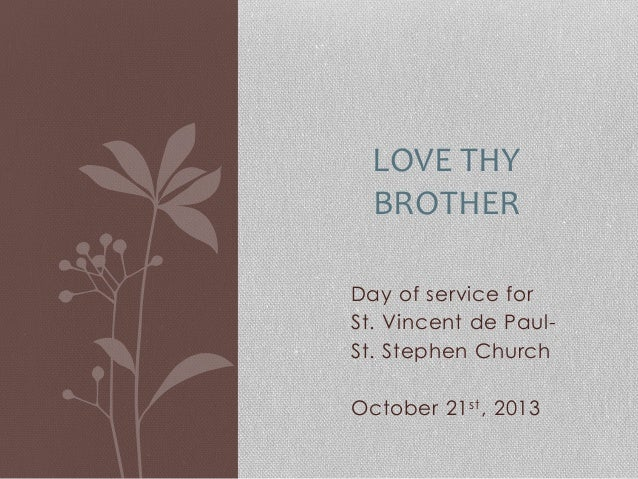 LOVE	   THY	    BROTHER	   	    Day of service for St. Vincent de PaulSt. Stephen Church October 21 st , 2013