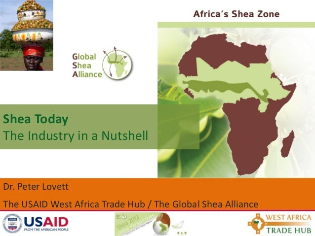Shea TodayThe Industry in a NutshellDr. Peter LovettThe USAID West Africa Trade Hub / The Global Shea Alliance