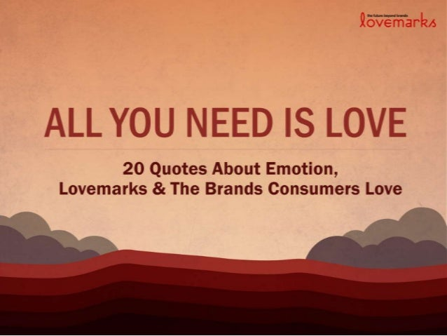 All You Need Is Love: Quotes on Brand Love and Lovemarks.