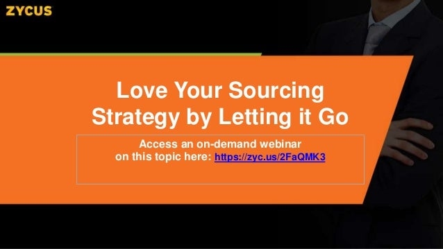 Access an on-demand webinar on this topic here: https://zyc.us/2FaQMK3 Love Your Sourcing Strategy by Letting it Go