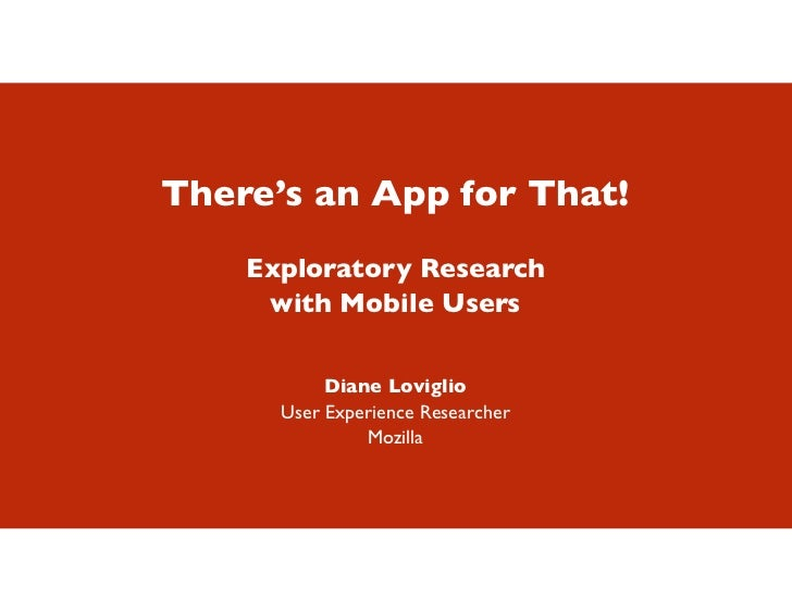 There's an App for That!    Exploratory Research     with Mobile Users           Diane Loviglio      User Experience Resea...