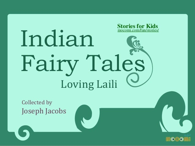 Indian Fairy Tales  Stories for Kids  mocomi.com/fun/stories/  Collected by  Loving Laili  Joseph Jacobs