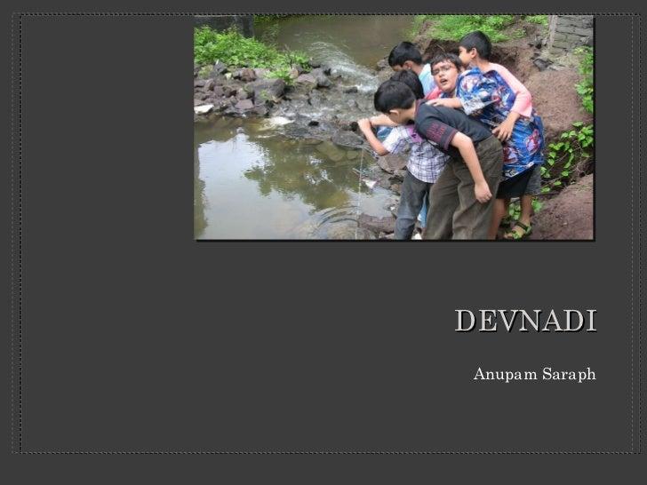 DEVNADI <ul><li>Anupam Saraph </li></ul>