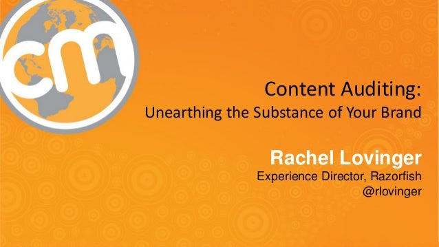 #CMWorld  Content Auditing:  Unearthing the Substance of Your Brand  Rachel Lovinger  Experience Director, Razorfish  @rlo...