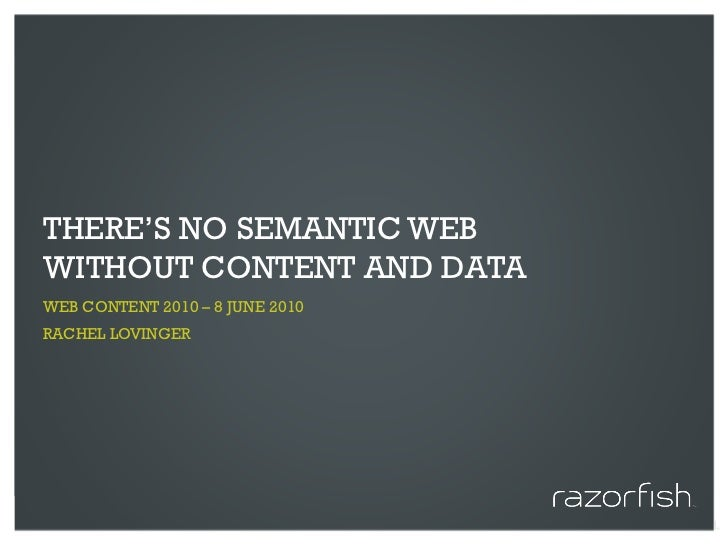 THERE'S NO SEMANTIC WEB WITHOUT CONTENT AND DATA WEB CONTENT 2010 – 8 JUNE 2010 RACHEL LOVINGER     © 2010 Razorfish. All ...