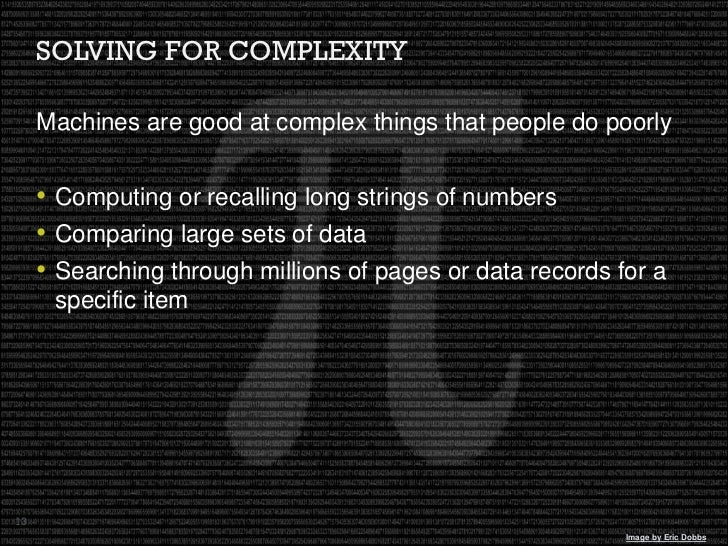 SOLVING FOR COMPLEXITY       Machines are good at complex things that people do poorly        • Computing or recalling lon...