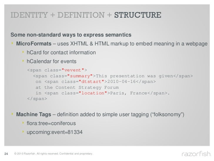 IDENTITY + DEFINITION + STRUCTURE       Some non-standard ways to express semantics      ‣ MicroFormats – uses XHTML & HTM...