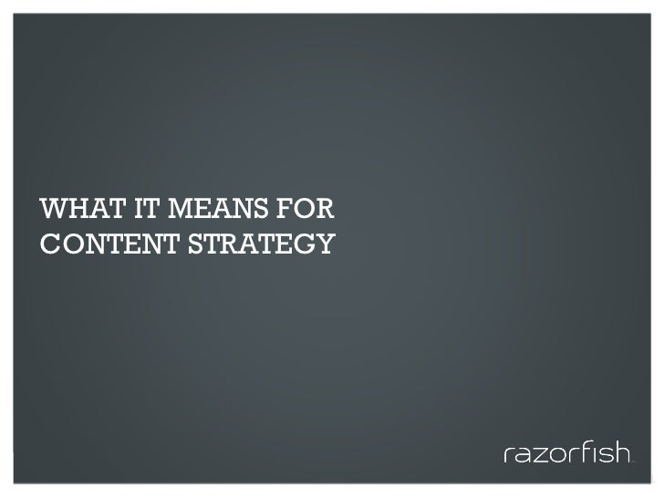 WHAT IT MEANS FOR CONTENT STRATEGY     © 2010 Razorfish. All rights reserved. Confidential and proprietary.