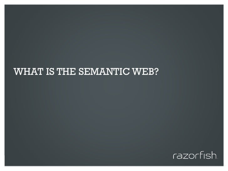 WHAT IS THE SEMANTIC WEB?     © 2010 Razorfish. All rights reserved. Confidential and proprietary.