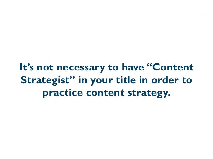"""It's not necessary to have """"ContentStrategist"""" in your title in order to      practice content strategy."""